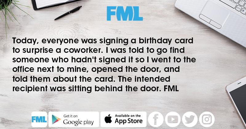 fml today everyone was signing a birthday card to surprise a