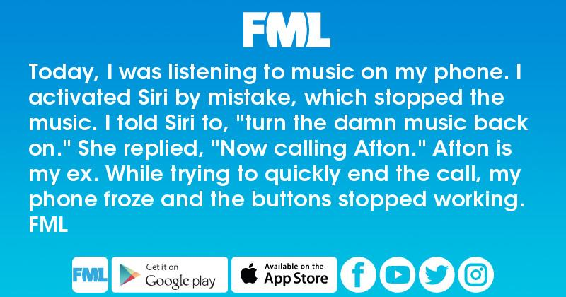 FML : Today, I was listening to music on my phone  I