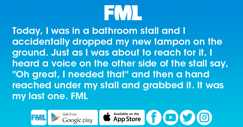 Bathroom Stall App fml : today, i was in a bathroom stall and i accidentally dropped
