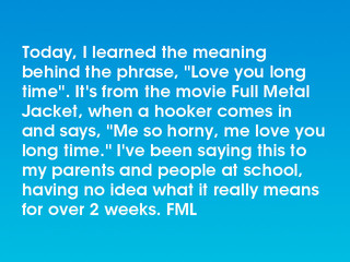 Fml Today I Learned The Meaning Behind The Phrase Love You Long