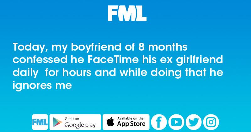 Today, my boyfriend of 8 months confessed he FaceTime his ex