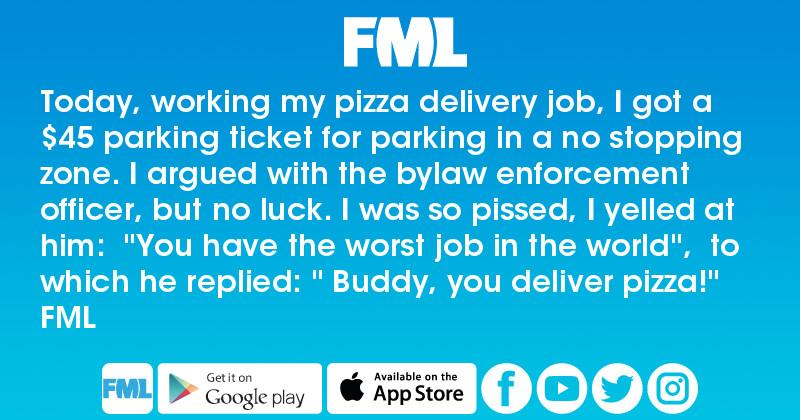 Today, working my pizza delivery job, I got a $45 parking