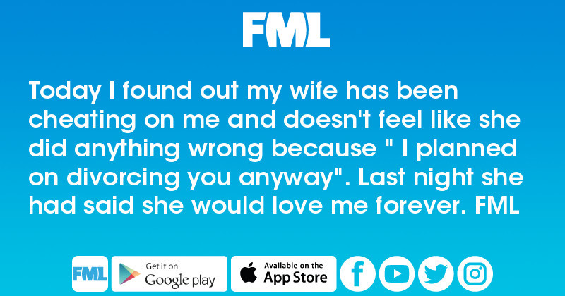FML : Today I found out my wife has been cheating on me and