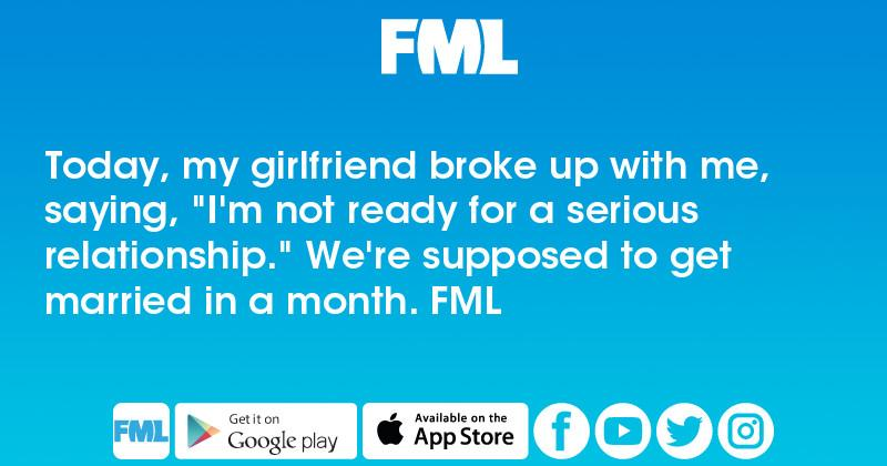 Today, my girlfriend broke up with me, saying,