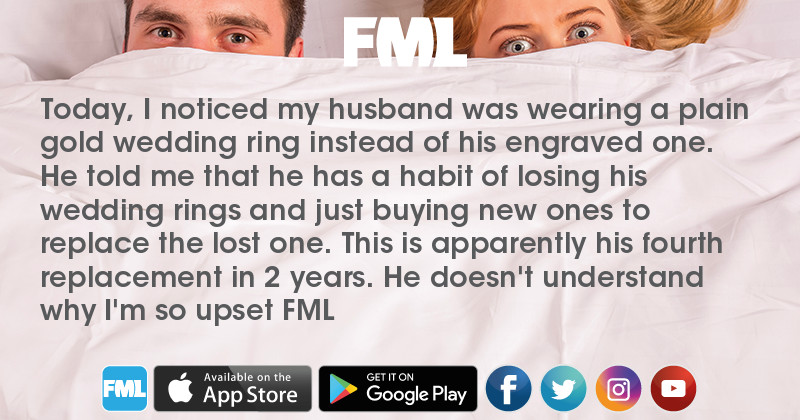 FML Today I noticed my husband was wearing a plain gold wedding