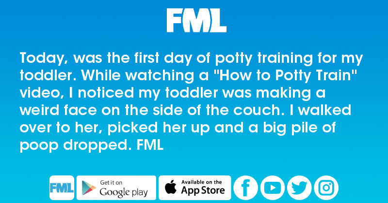"""FML : Today, was the first day of potty training for my toddler. While  watching a """"How to Potty Train"""" video, I noticed my toddler was making a  weird face ..."""