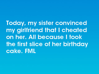 FML : Today, my sister convinced my girlfriend that I
