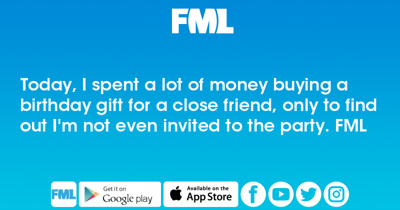 FML : Today, I spent a lot of money buying a birthday gift ...