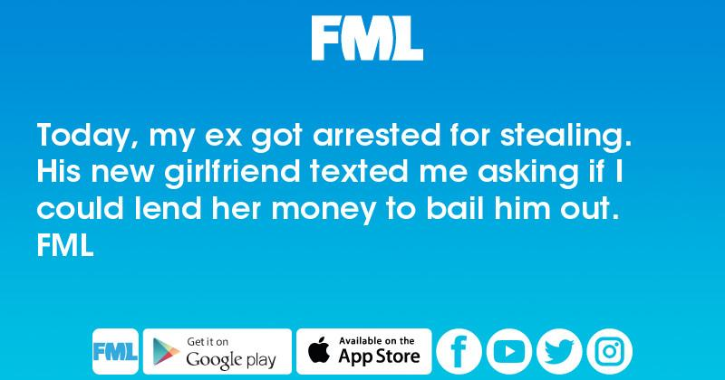 Fml Today My Ex Got Arrested For Stealing His New Girlfriend