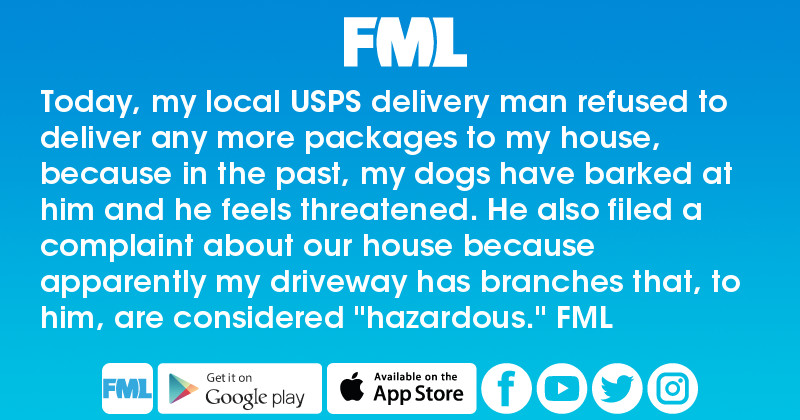 fml today my local usps delivery man refused to deliver any more packages to my house. Black Bedroom Furniture Sets. Home Design Ideas