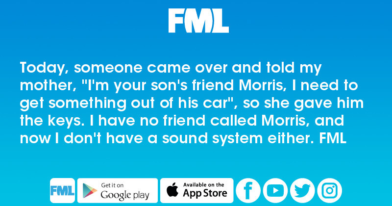 FML : Today, someone came over and told my mother,
