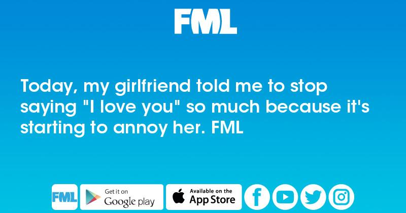 Fml Today My Girlfriend Told Me To Stop Saying I Love You So